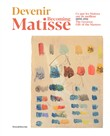 Devenir Matisse. Becoming Matisse