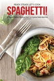 Ready, Steady, Let's Cook Spaghetti!: 40 Pasta Perfect Recipes From La Cucina Della Mamma