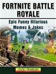 Fortnite Battle Royale Epic Funny Hilarious Memes & Jokes