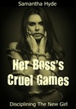 Her Boss's Cruel Games: Disciplining The New Girl