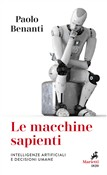 Le macchine sapienti. Intelligenze artificiali e decisioni umane