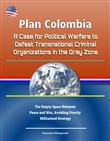 Plan Colombia: A Case for Political Warfare to Defeat Transnational Criminal Organizations in the Gray Zone - The Empty Space Between Peace and War, Avoiding Overtly Militarized Strategy