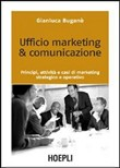 Ufficio marketing & comunicazione. Principi, attività e casi di marketing strategico e operativo