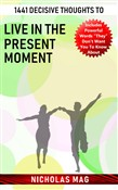 1441 Decisive Thoughts to Live in the Present Moment