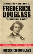 Narrative of the Life of Frederick Douglass (Original Classic Edition)