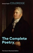 The Complete Poetry (The Classic Illustrated Edition): The Rime of the Ancient Mariner, Kubla Khan, Christabel, France: An Ode, The Dungeon, The Nightingale, Dejection, Lyrical Ballads, Conversation Poems and many more