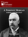 J.P. Morgan: America's Greatest Banker