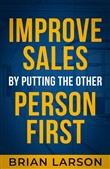 Improve Sales By Putting The Other Person First