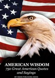 American Wisdom: 750 Great American Quotes and Sayings