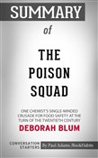 Summary of The Poison Squad: One Chemist's Single-Minded Crusade for Food Safety at the Turn of the Twentieth Century by Deborah Blum | Conversation Starters
