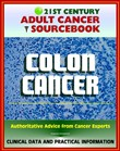 21st Century Adult Cancer Sourcebook: Colon Cancer - Clinical Data for Patients, Families, and Physicians