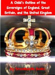 A Child's Outline of the Sovereigns of England, Great Britain, and the United Kingdom