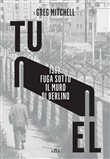 Tunnel. 1962: fuga sotto il muro di Berlino