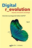 Digital r_evolution. Impresa, innovazione, tecnologie. Interviste ai protagonisti italiani dell'ICT. Vol. 1