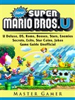 New Super Mario Bros, U Deluxe, DS, Roms, Bosses, Stars, Enemies, Secrets, Exits, Star Coins, Jokes, Game Guide Unofficial