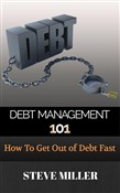 Debt Management 101 - How To Get Out Of Debt Fast