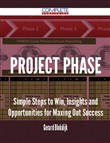 Project Phase - Simple Steps to Win, Insights and Opportunities for Maxing Out Success