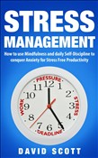 Stress Management: How to Use Mindfulness and Self-discipline to Conquer Anxiety for Stress-Free Productivity
