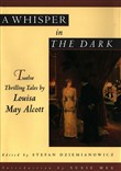 A Whisper in the Dark: Twelve Thrilling Tales by Louisa May Alcott