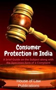 Consumer Protection in India: A brief Guide on the Subject along with the Specimen form of a Complaint