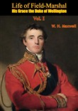 Life of Field-Marshal His Grace the Duke of Wellington Vol. I