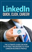 LinkedIn - Quick, Click, Career - The Ultimate Guide on How to Attract Recruiters to Your LinkedIn Business Profile