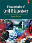 Unsung Stories of Covid 19 & Lockdown