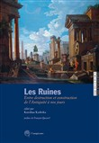Les ruines. Entre destruction et construction de l'antiquité à nos jours. Ediz. italiana e francese