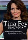 Tina Fey Biography: The Most Loved Female Comedians of Our Time