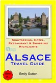 Alsace Region, France (including Strasbourg) Travel Guide - Sightseeing, Hotel, Restaurant & Shopping Highlights (Illustrated)