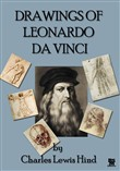 The Drawings of Leonardo da Vinci - By Charles Lewis Hind (Illustrated)