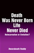 Death Was Never Born Life Never Died: Reincarnation or Evolution?