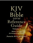 Kjv Bible Verse Reference Guide Volume 1: Bible Verses Arranged By Topic