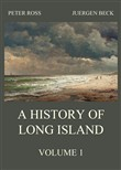 A History of Long Island, Vol. 1