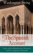 The Spanish Account: Tales of the Alhambra & Chronicle of the Conquest of Granada