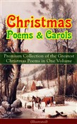 Christmas Poems & Carols - Premium Collection of the Greatest Christmas Poems in One Volume (Illustrated)