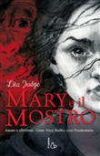 Mary e il mostro. Come Shelley creò Frankenstein