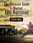 The Ultimate Guide to Martial Arts Nutrition: Maximize Your Potential