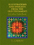 Illustrations and Insights from the Old Testament: A Coffee Table Book