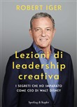 Lezioni di leadership creativa. I segreti che ho imparato come CEO di Walt Disney