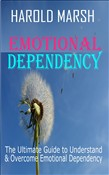 Emotional Dependency: The Ultimate Guide to Understand and Overcome Emotional Dependency.