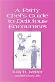A PARTY CHEF'S GUIDE TO DELICIOUS ENCOUNTERS