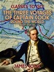 The Three Voyages of Captain Cook Round the World, Vol. IV (of VII)