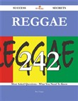 Reggae 242 Success Secrets - 242 Most Asked Questions On Reggae - What You Need To Know