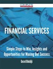 Financial Services - Simple Steps to Win, Insights and Opportunities for Maxing Out Success