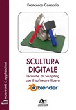 Scultura digitale. Tecniche di sculpting con il software libero Blender. Ediz. integrale. Con Contenuto digitale per download e accesso on line