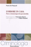 L'orrore in casa. Psico-criminologia del parenticidio