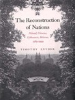 The Reconstruction of Nations: Poland, Ukraine, Lithuania, Belarus, 1569?1999
