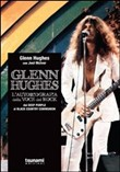 Glenn Hughes. L'autobiografia della voce del rock dai Deep Purple ai Black Country Communion