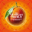 The oranges of Sicily. A culinary history of the world's most important fruit + 30 curious recipes